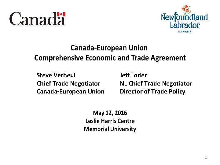 Steve Verheul Chief Trade Negotiator Canada-European Union Jeff Loder NL Chief Trade Negotiator Director