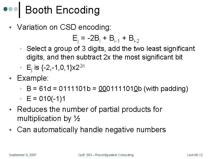 Booth Encoding • Variation on CSD encoding: Ej = -2 Bi + Bi-1 +