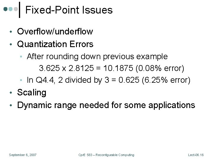 Fixed-Point Issues • Overflow/underflow • Quantization Errors • After rounding down previous example 3.