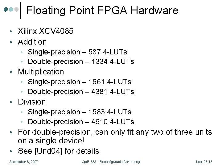 Floating Point FPGA Hardware • Xilinx XCV 4085 • Addition • Single-precision – 587