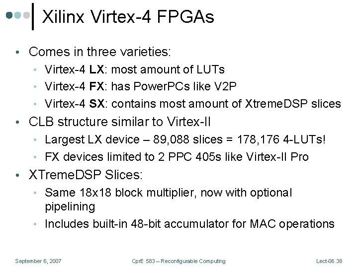 Xilinx Virtex-4 FPGAs • Comes in three varieties: • Virtex-4 LX: most amount of