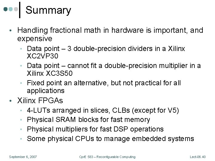 Summary • Handling fractional math in hardware is important, and expensive • Data point