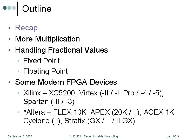 Outline • Recap • More Multiplication • Handling Fractional Values • Fixed Point •