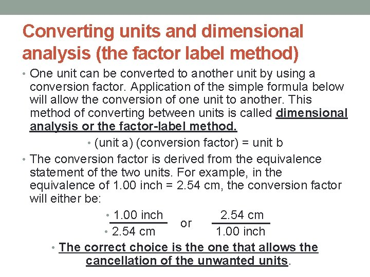 Converting units and dimensional analysis (the factor label method) • One unit can be