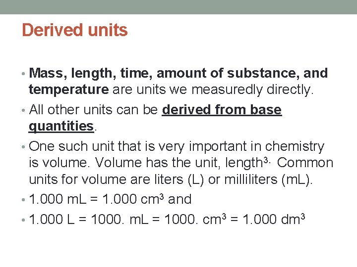 Derived units • Mass, length, time, amount of substance, and temperature are units we