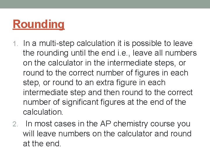 Rounding 1. In a multi-step calculation it is possible to leave the rounding until
