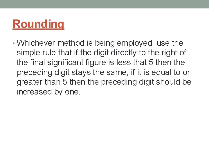 Rounding • Whichever method is being employed, use the simple rule that if the