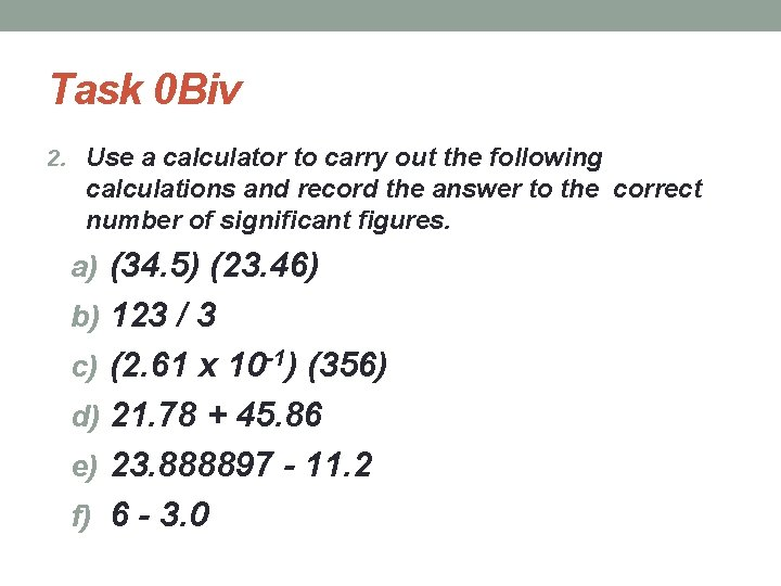 Task 0 Biv 2. Use a calculator to carry out the following calculations and