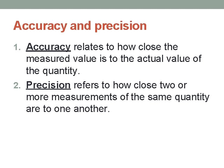 Accuracy and precision 1. Accuracy relates to how close the measured value is to