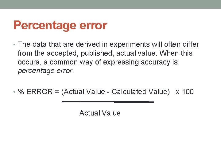 Percentage error • The data that are derived in experiments will often differ from
