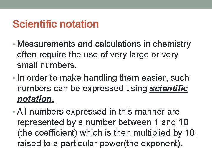 Scientific notation • Measurements and calculations in chemistry often require the use of very