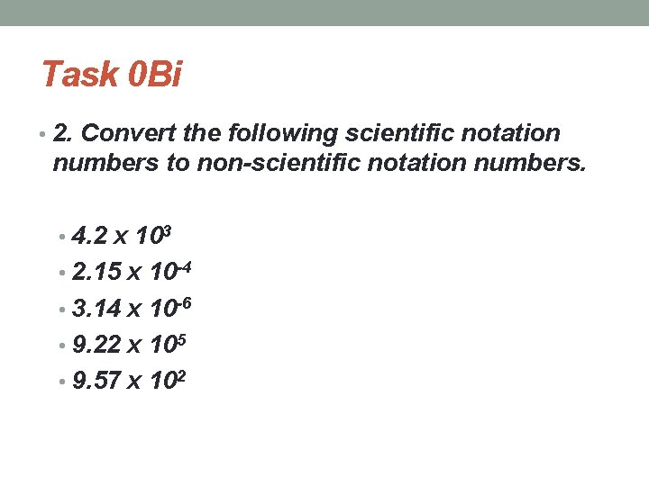 Task 0 Bi • 2. Convert the following scientific notation numbers to non-scientific notation