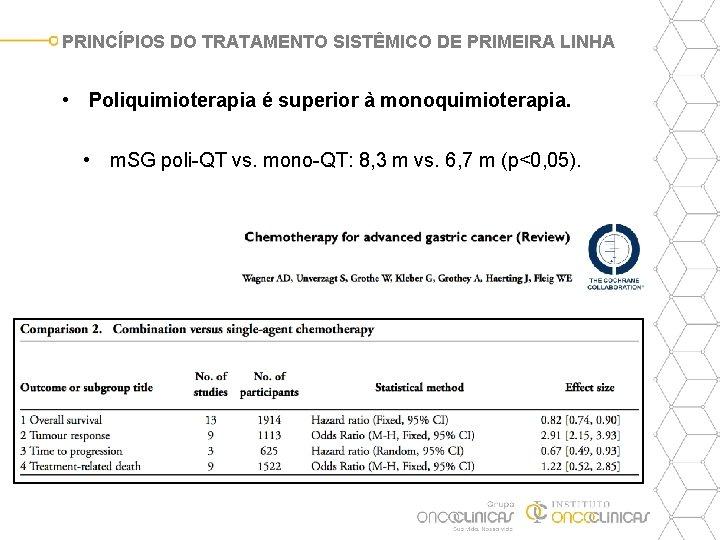 PRINCÍPIOS DO TRATAMENTO SISTÊMICO DE PRIMEIRA LINHA • Poliquimioterapia é superior à monoquimioterapia. •