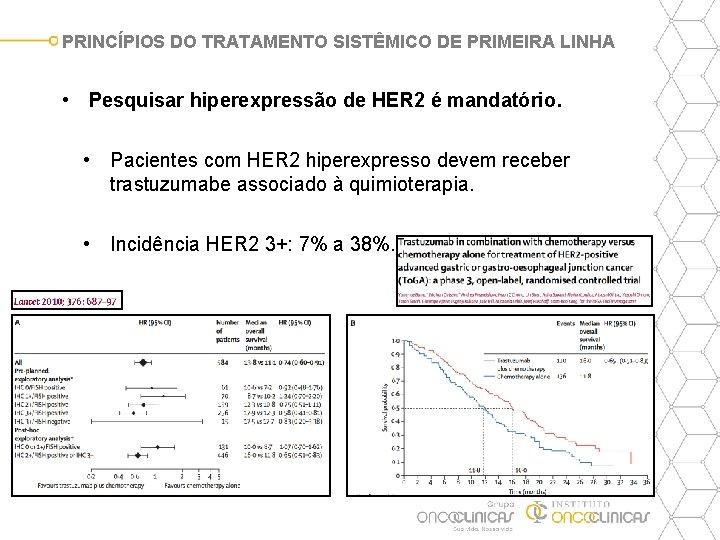 PRINCÍPIOS DO TRATAMENTO SISTÊMICO DE PRIMEIRA LINHA • Pesquisar hiperexpressão de HER 2 é