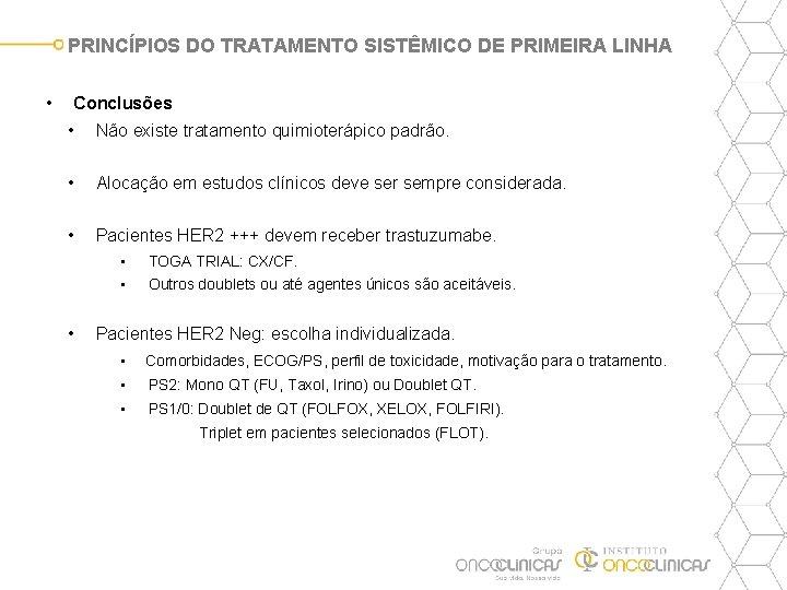 PRINCÍPIOS DO TRATAMENTO SISTÊMICO DE PRIMEIRA LINHA • Conclusões • Não existe tratamento quimioterápico