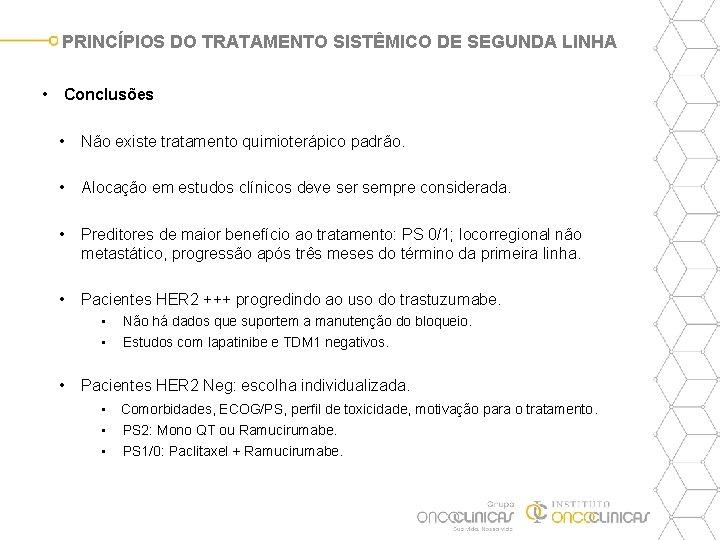 PRINCÍPIOS DO TRATAMENTO SISTÊMICO DE SEGUNDA LINHA • Conclusões • Não existe tratamento quimioterápico