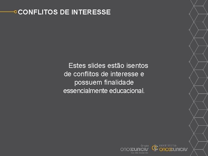 CONFLITOS DE INTERESSE Estes slides estão isentos de conflitos de interesse e possuem finalidade
