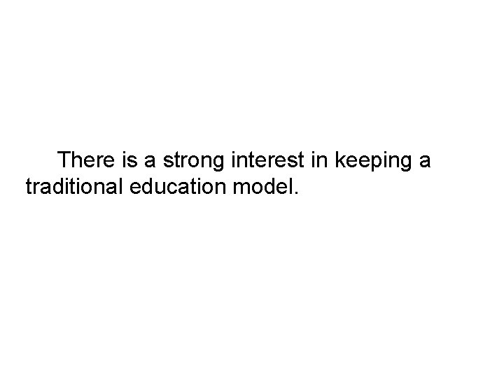 There is a strong interest in keeping a traditional education model.