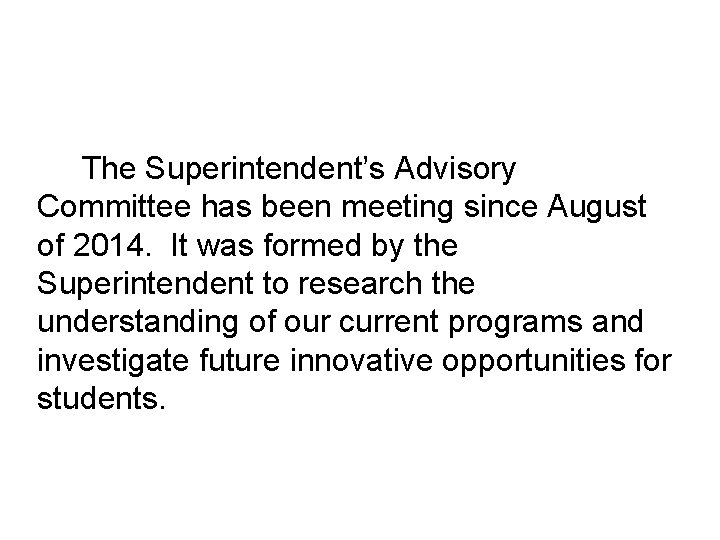 The Superintendent's Advisory Committee has been meeting since August of 2014. It was formed