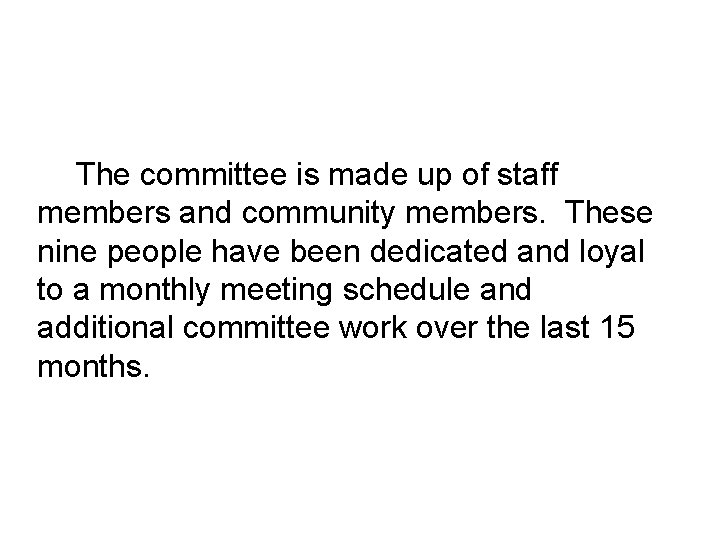 The committee is made up of staff members and community members. These nine people