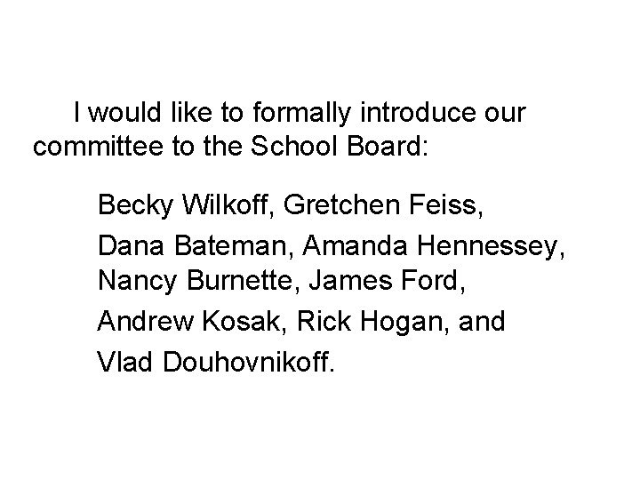 I would like to formally introduce our committee to the School Board: Becky Wilkoff,