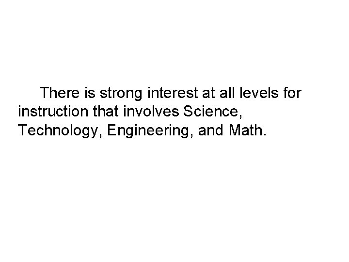 There is strong interest at all levels for instruction that involves Science, Technology, Engineering,