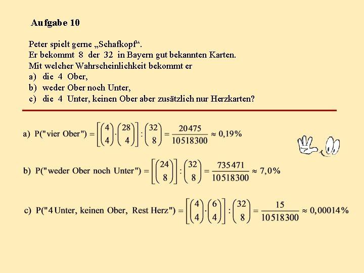 """Aufgabe 10 Peter spielt gerne """"Schafkopf"""". Er bekommt 8 der 32 in Bayern gut"""