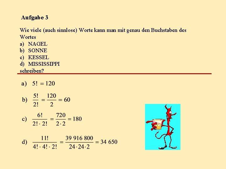 Aufgabe 3 Wie viele (auch sinnlose) Worte kann man mit genau den Buchstaben des