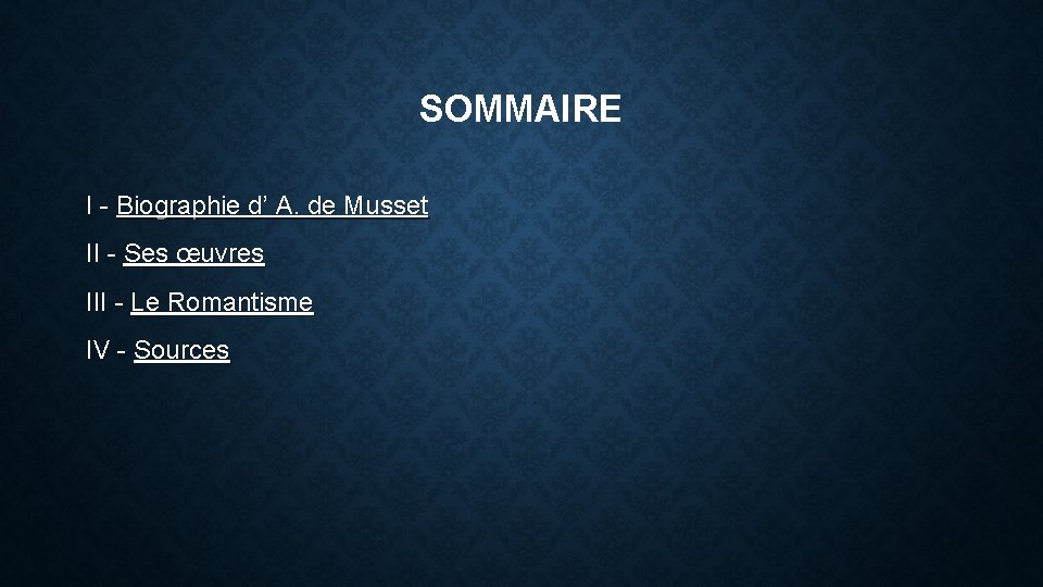SOMMAIRE I - Biographie d' A. de Musset II - Ses œuvres III -