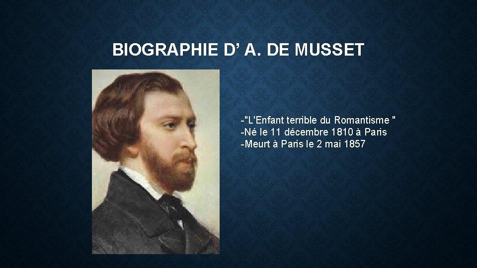 BIOGRAPHIE D' A. DE MUSSET -