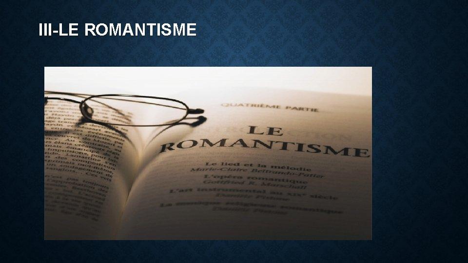 III-LE ROMANTISME