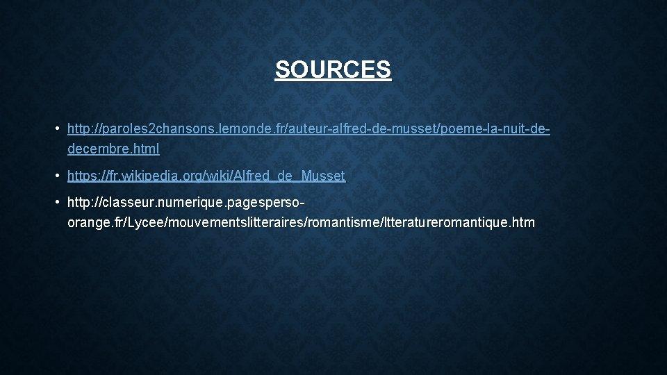 SOURCES • http: //paroles 2 chansons. lemonde. fr/auteur-alfred-de-musset/poeme-la-nuit-dedecembre. html • https: //fr. wikipedia. org/wiki/Alfred_de_Musset