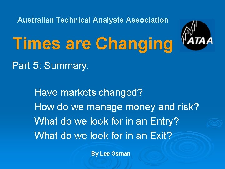 Australian Technical Analysts Association Times are Changing Part 5: Summary. Have markets changed? How