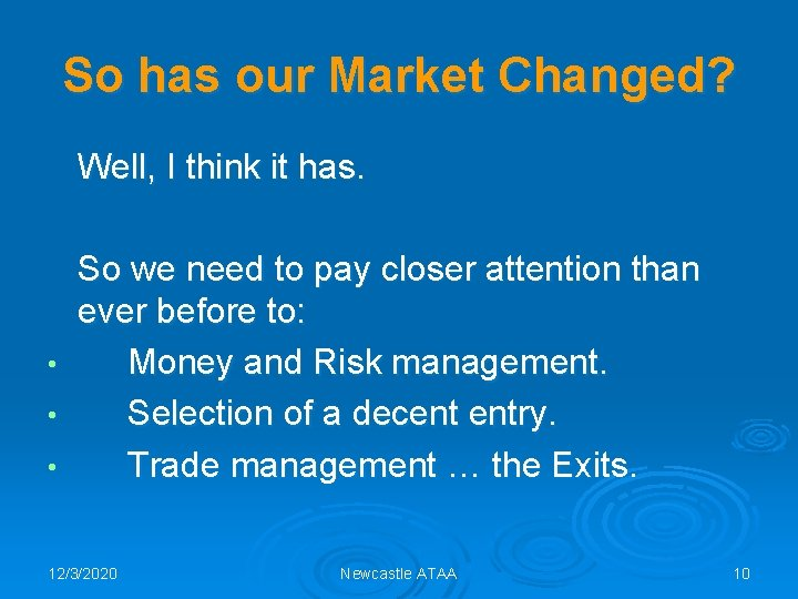 So has our Market Changed? Well, I think it has. • • • So