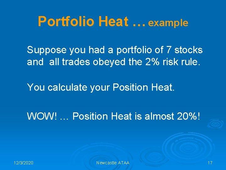 Portfolio Heat … example Suppose you had a portfolio of 7 stocks and all