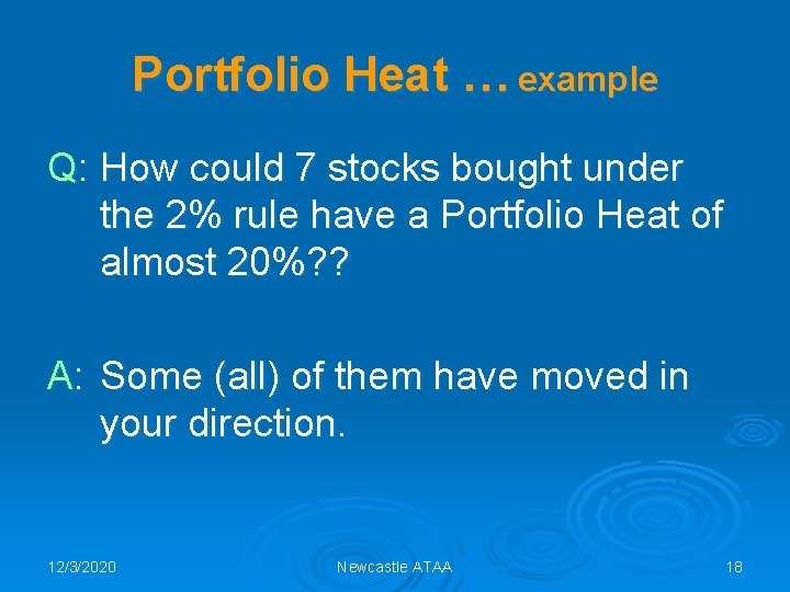 Portfolio Heat … example Q: How could 7 stocks bought under the 2% rule