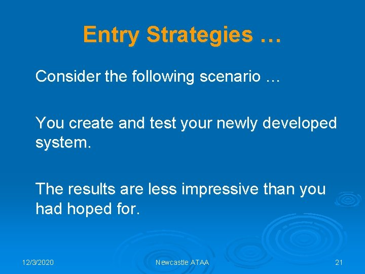 Entry Strategies … Consider the following scenario … You create and test your newly