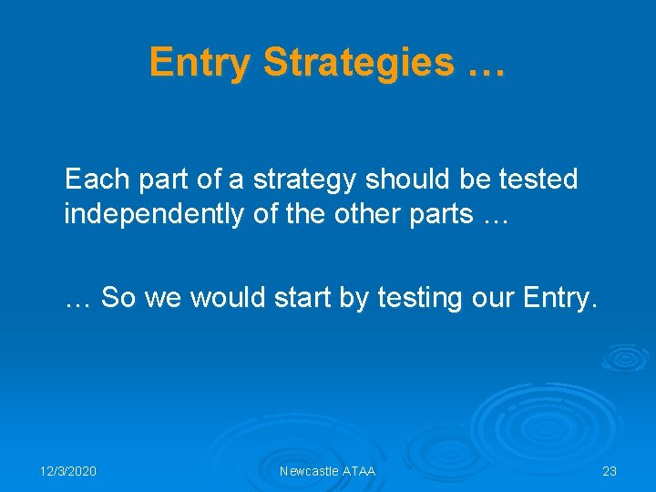 Entry Strategies … Each part of a strategy should be tested independently of the