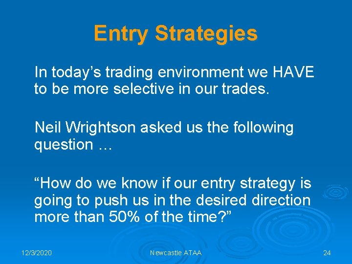 Entry Strategies In today's trading environment we HAVE to be more selective in our