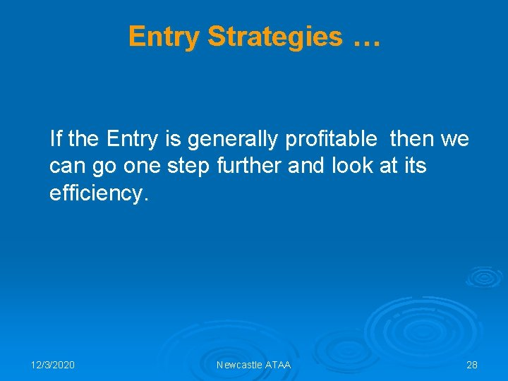 Entry Strategies … If the Entry is generally profitable then we can go one