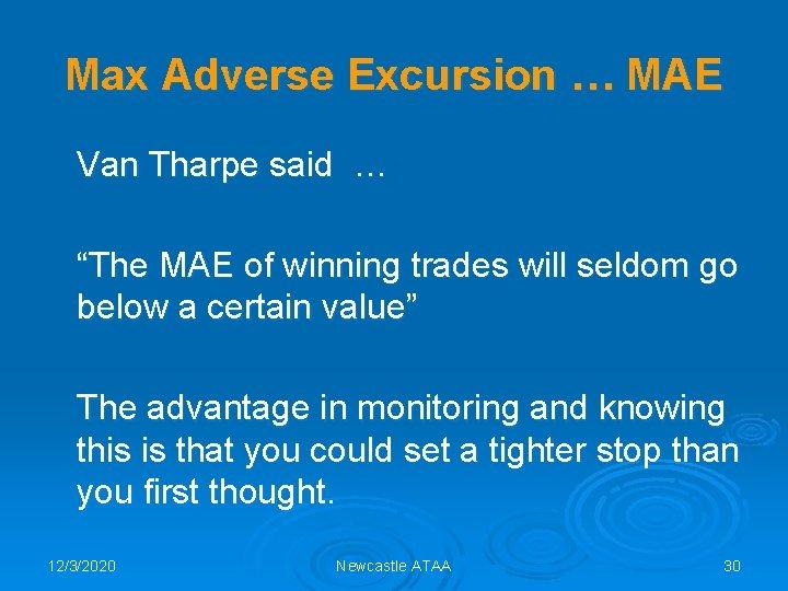 """Max Adverse Excursion … MAE Van Tharpe said … """"The MAE of winning trades"""