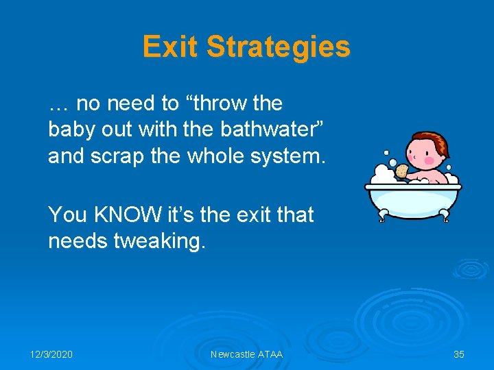 """Exit Strategies … no need to """"throw the baby out with the bathwater"""" and"""