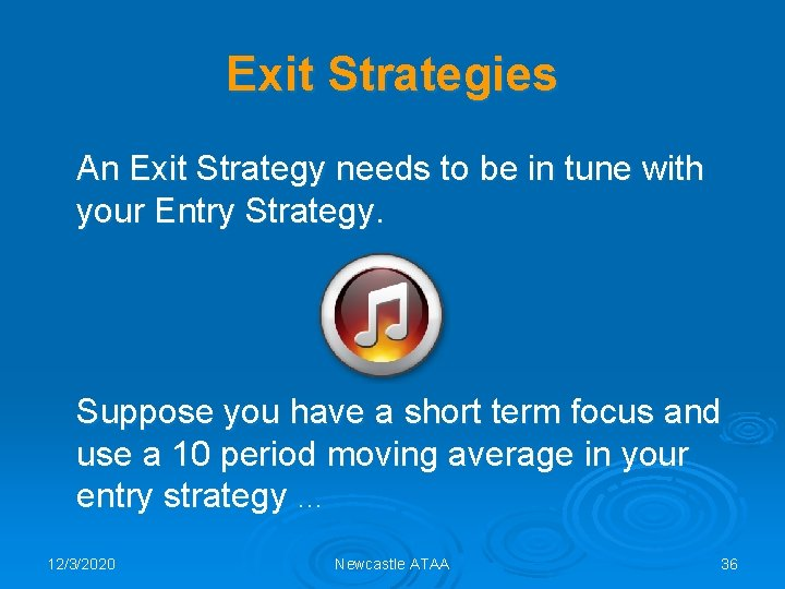 Exit Strategies An Exit Strategy needs to be in tune with your Entry Strategy.