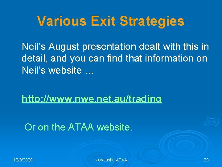 Various Exit Strategies Neil's August presentation dealt with this in detail, and you can