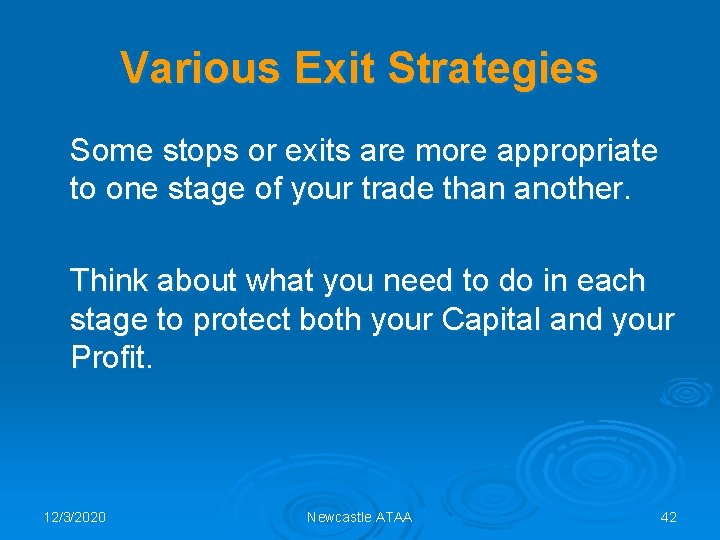 Various Exit Strategies Some stops or exits are more appropriate to one stage of