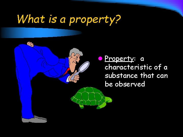 What is a property? l Property: a characteristic of a substance that can be
