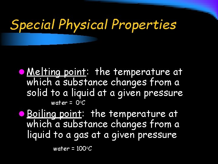 Special Physical Properties l Melting point: the temperature at which a substance changes from