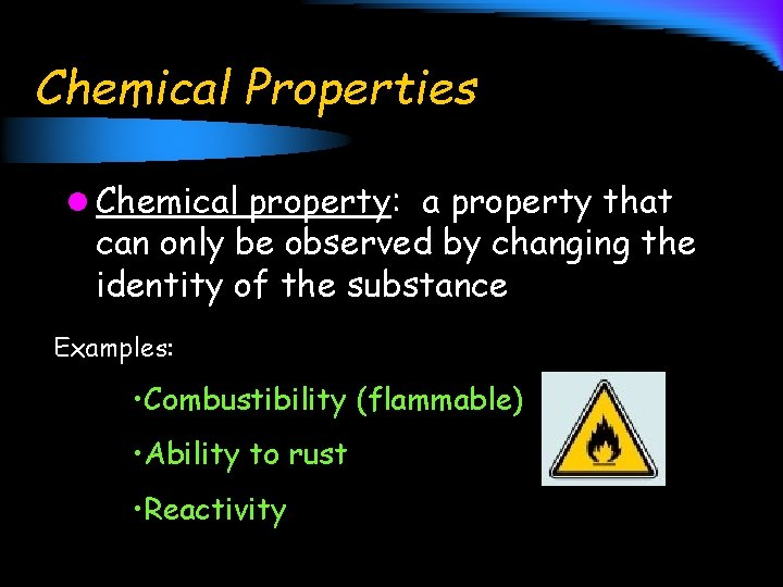 Chemical Properties l Chemical property: a property that can only be observed by changing