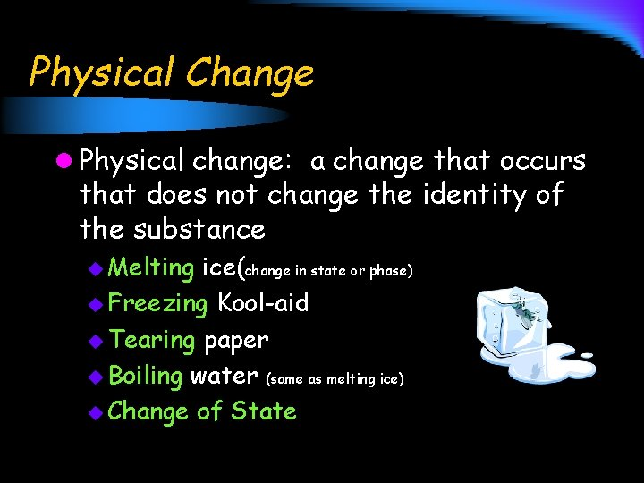 Physical Change l Physical change: a change that occurs that does not change the