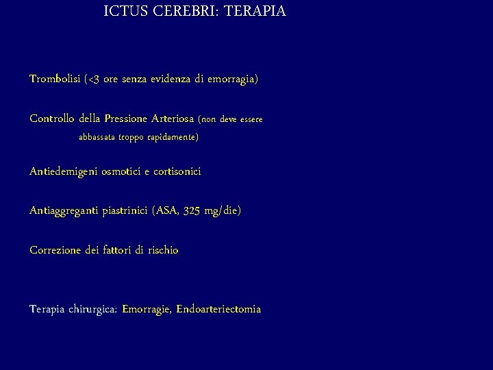 ICTUS CEREBRI: TERAPIA Trombolisi (<3 ore senza evidenza di emorragia) Controllo della Pressione Arteriosa